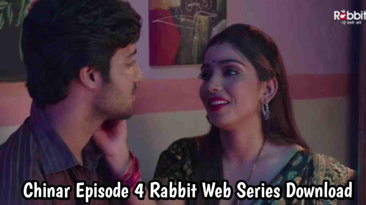 Chinar Episode 4 Rabbit Web Series 480p Download
