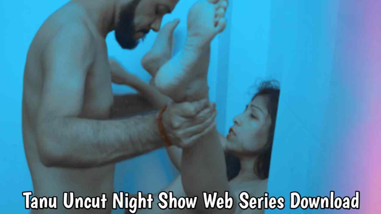 Tanu Uncut (2021) Night Show Web Series 480p Download