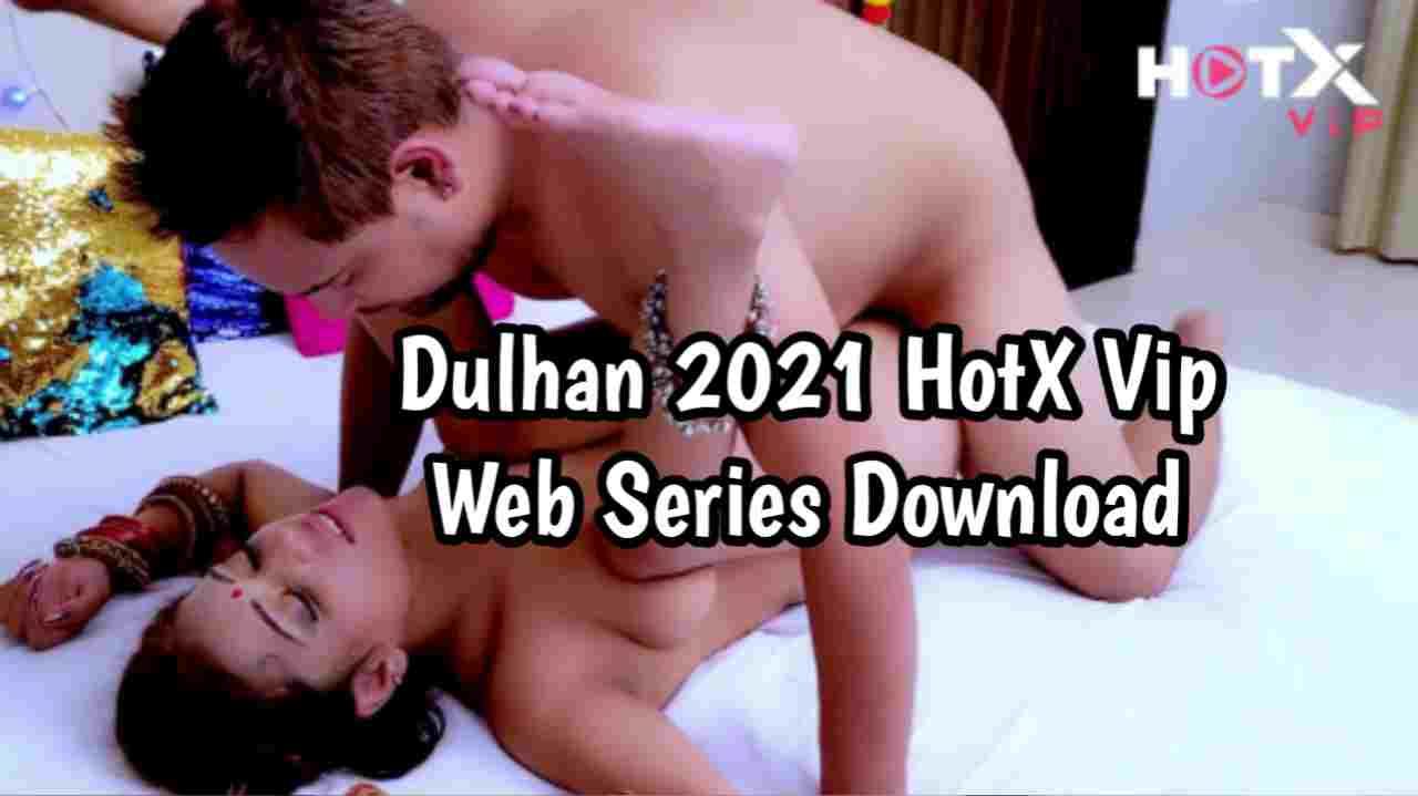 Dulhan 2021 HotX Vip Web Series 480p Download