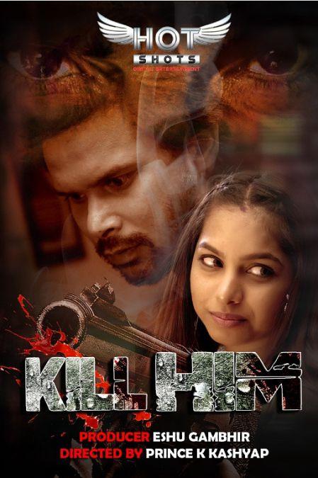 18+ Kill Him (2021) Hindi HotShots Digital Short Film 720p HDRip 130MB Download