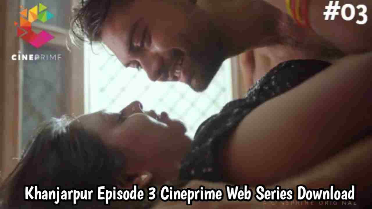 Khanjarpur S1 Episode 3 CinePrime Web Series Download