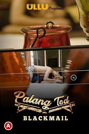 18+ Palang Tod (Blackmail) 2021 S01 Hindi Originals Web Series 720p HDRip 190MB Download