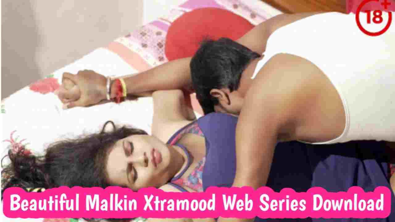 Beautiful Malkin Xtramood Web Series 720p Download