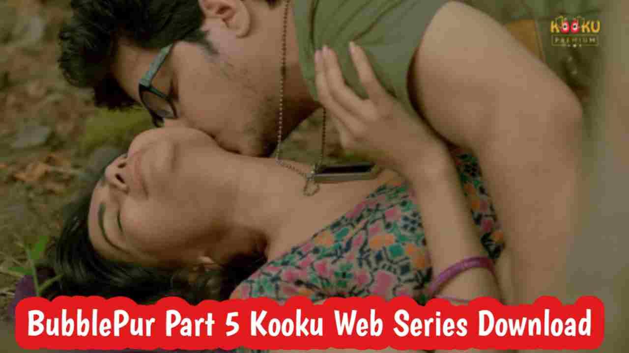 BubblePur Part 5 Kooku Web Series 720p Download