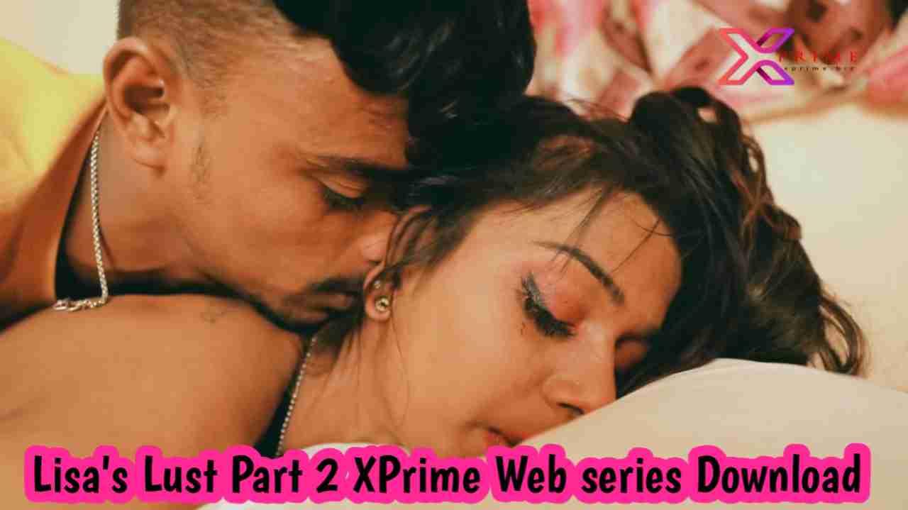 Lisa's Lust Part 2 (2021) XPrime Web series 720p Download