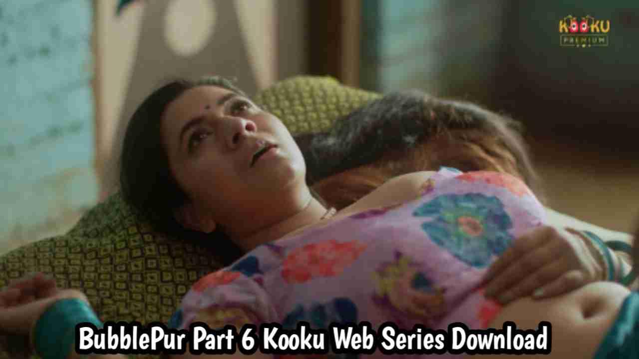 BubblePur Part 6 Kooku Web Series 480p Download
