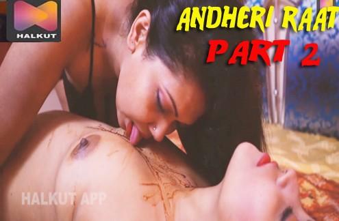 Andheri Raat Part 2 (2021) Hindi Hot Short Film – HalKut Originals