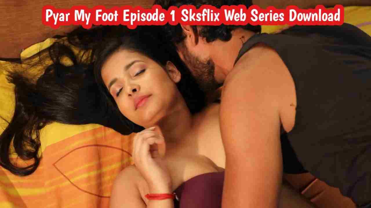 Pyar My Foot 2021 S01E01 Sksflix Web Series Download