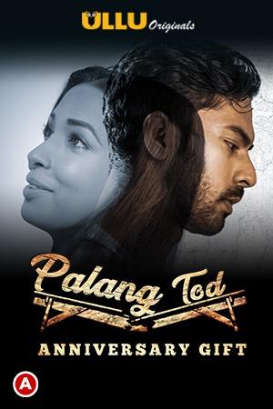 18+ Anniversary Gift (PalangTod) 2021 S01 Hindi Ullu Originals Complete Web Series 720p HDRip 400MB Download