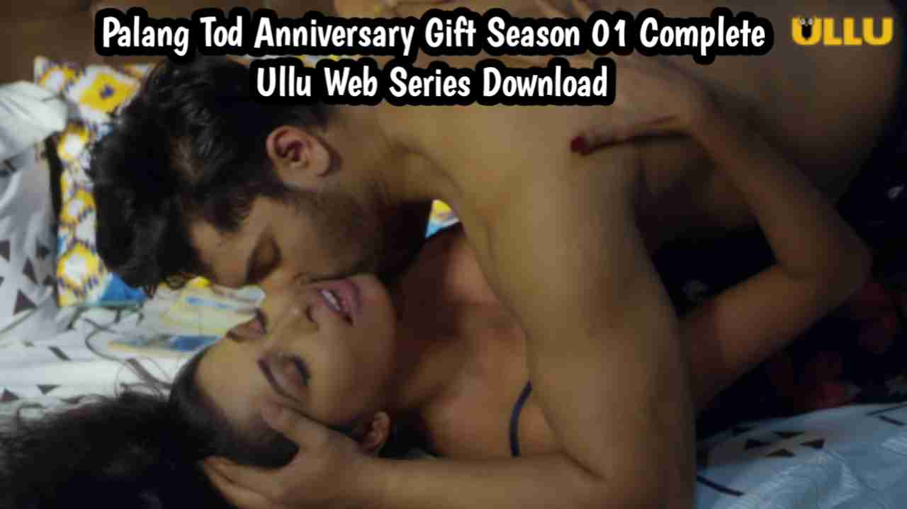 Palang Tod (Anniversary Gift) 2021 Season 01 Complete Ullu Web Series 480p Download
