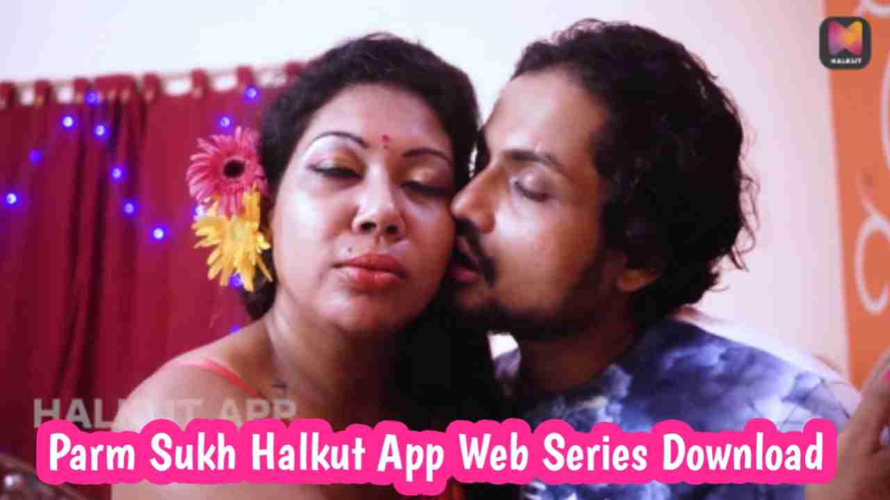 Parm Sukh (2021) Halkut App Web Series 720p Download